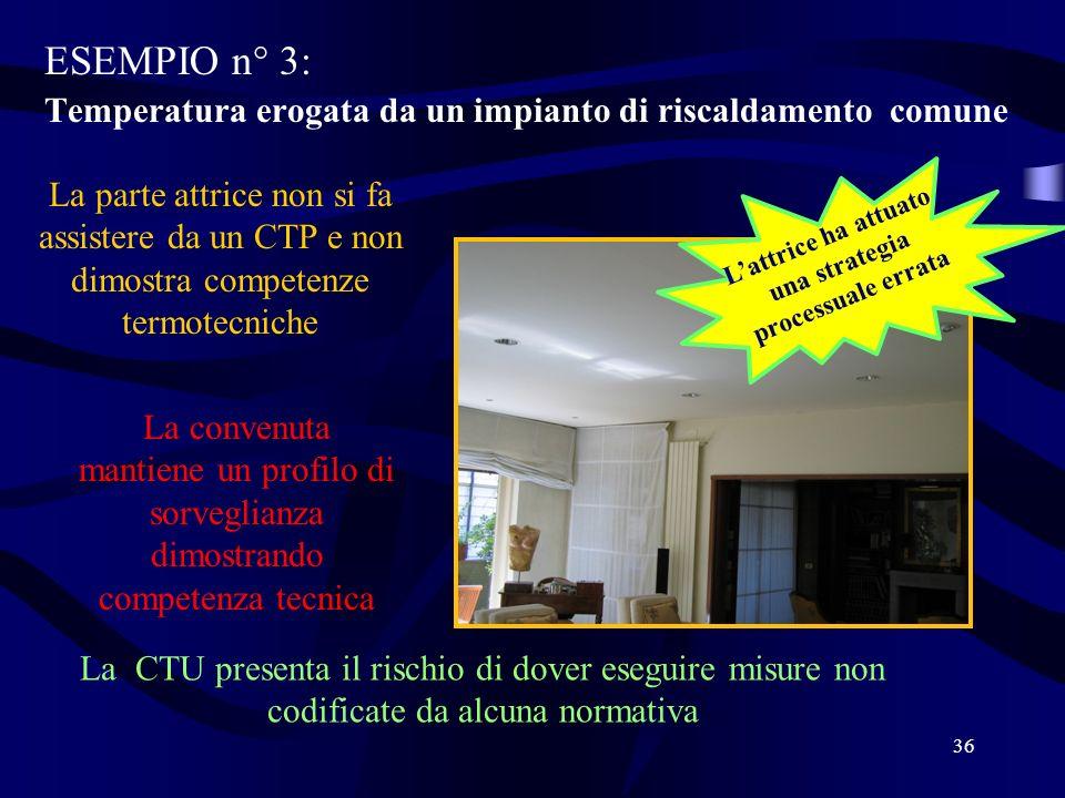 ESEMPIO n° 3: Temperatura erogata da un impianto di riscaldamento comune 36 La parte attrice non si fa assistere da un CTP e non dimostra competenze t