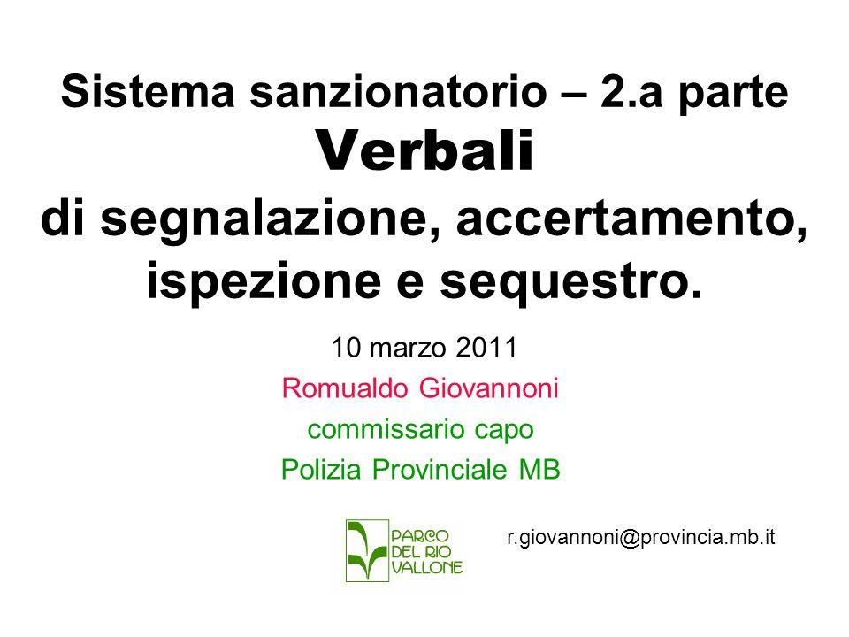 Sistema sanzionatorio – 2.a parte Verbali di segnalazione, accertamento, ispezione e sequestro. 10 marzo 2011 Romualdo Giovannoni commissario capo Pol