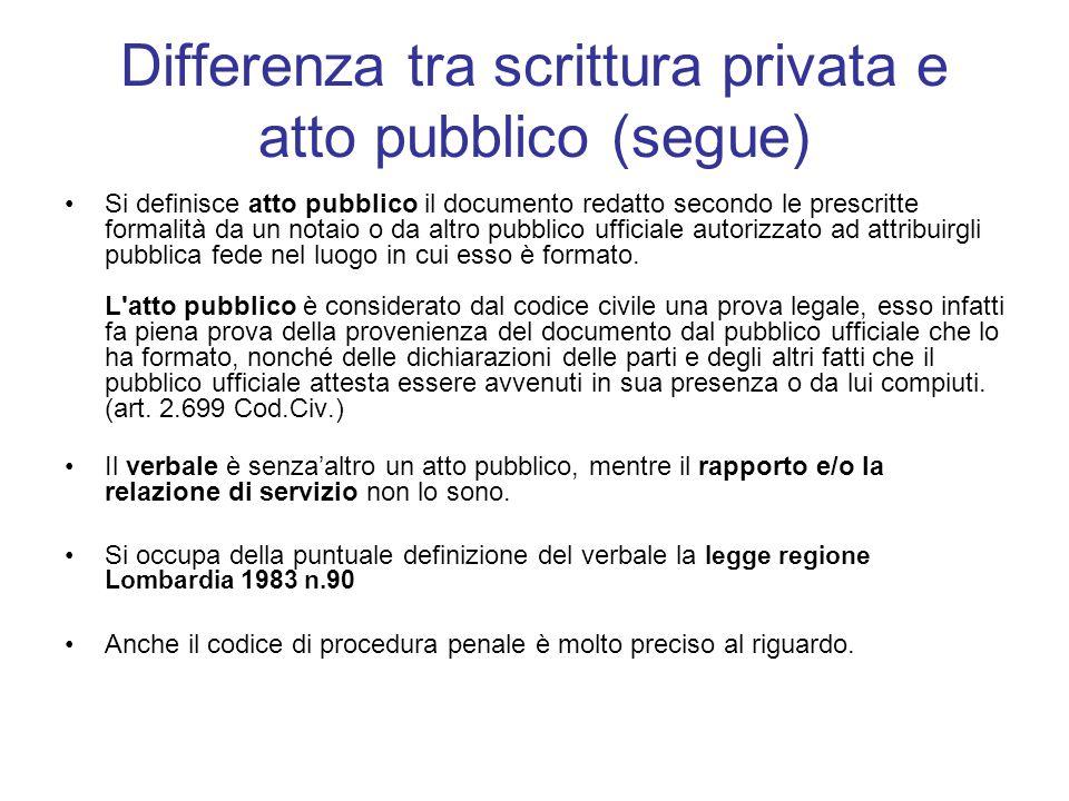 Differenza tra scrittura privata e atto pubblico (segue) Si definisce atto pubblico il documento redatto secondo le prescritte formalità da un notaio