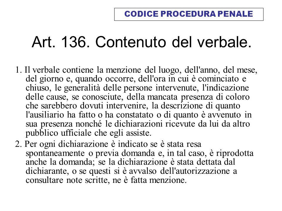 Art. 136. Contenuto del verbale. 1. Il verbale contiene la menzione del luogo, dell'anno, del mese, del giorno e, quando occorre, dell'ora in cui è co