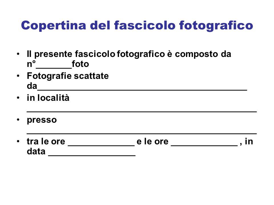 Copertina del fascicolo fotografico Il presente fascicolo fotografico è composto da n°_______foto Fotografie scattate da______________________________