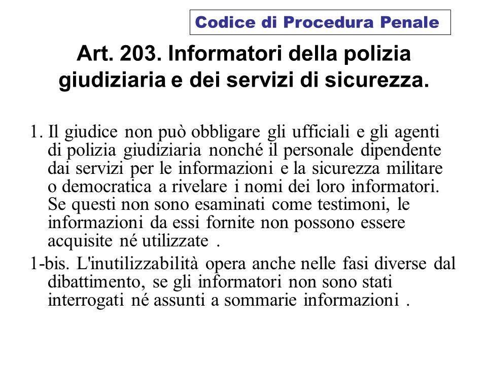 Art. 203. Informatori della polizia giudiziaria e dei servizi di sicurezza. 1. Il giudice non può obbligare gli ufficiali e gli agenti di polizia giud