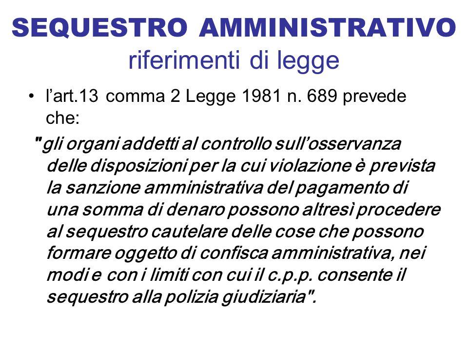 SEQUESTRO AMMINISTRATIVO riferimenti di legge lart.13 comma 2 Legge 1981 n. 689 prevede che: