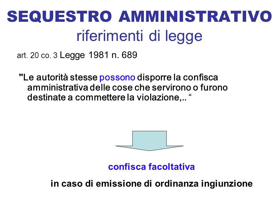 SEQUESTRO AMMINISTRATIVO riferimenti di legge art. 20 co. 3 Legge 1981 n. 689