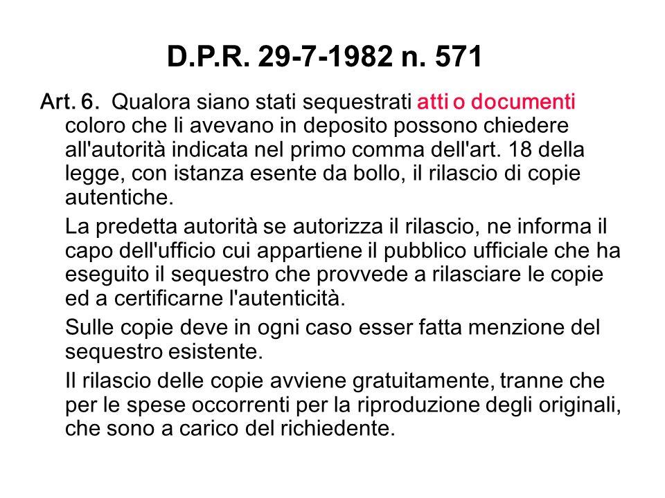 Art. 6. Qualora siano stati sequestrati atti o documenti coloro che li avevano in deposito possono chiedere all'autorità indicata nel primo comma dell