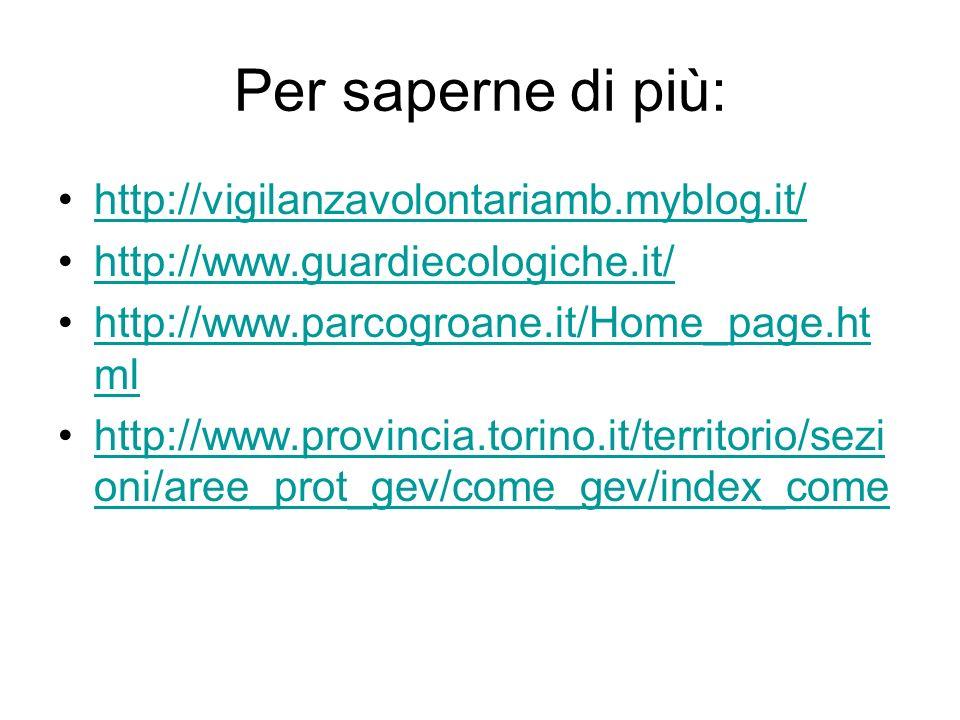 Per saperne di più: http://vigilanzavolontariamb.myblog.it/ http://www.guardiecologiche.it/ http://www.parcogroane.it/Home_page.ht mlhttp://www.parcog