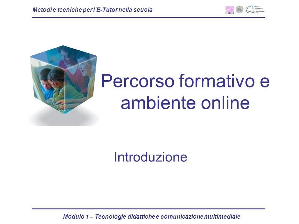 Metodi e tecniche per lE-Tutor nella scuola Modulo 1 – Tecnologie didattiche e comunicazione multimediale Percorso formativo e ambiente online Introduzione