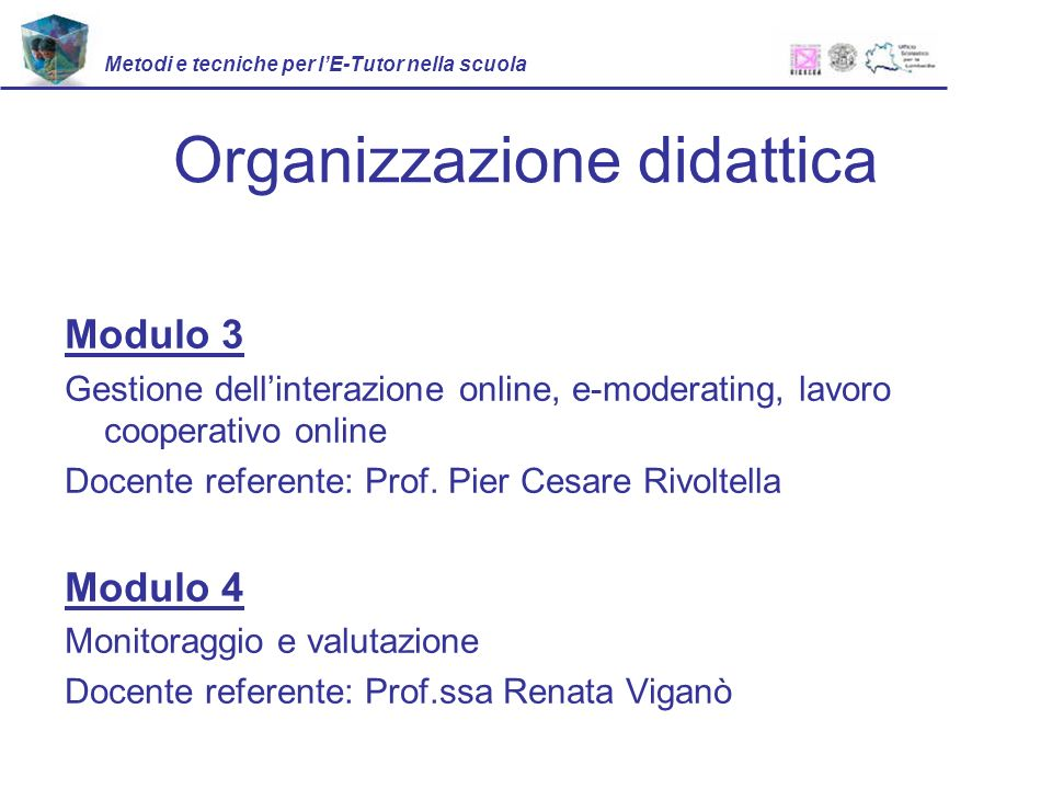 Organizzazione didattica Modulo 3 Gestione dellinterazione online, e-moderating, lavoro cooperativo online Docente referente: Prof.