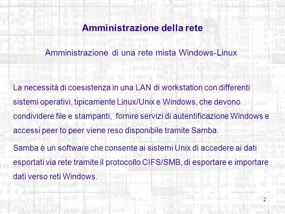 2 Amministrazione della rete Amministrazione di una rete mista Windows-Linux La necessità di coesistenza in una LAN di workstation con differenti sist