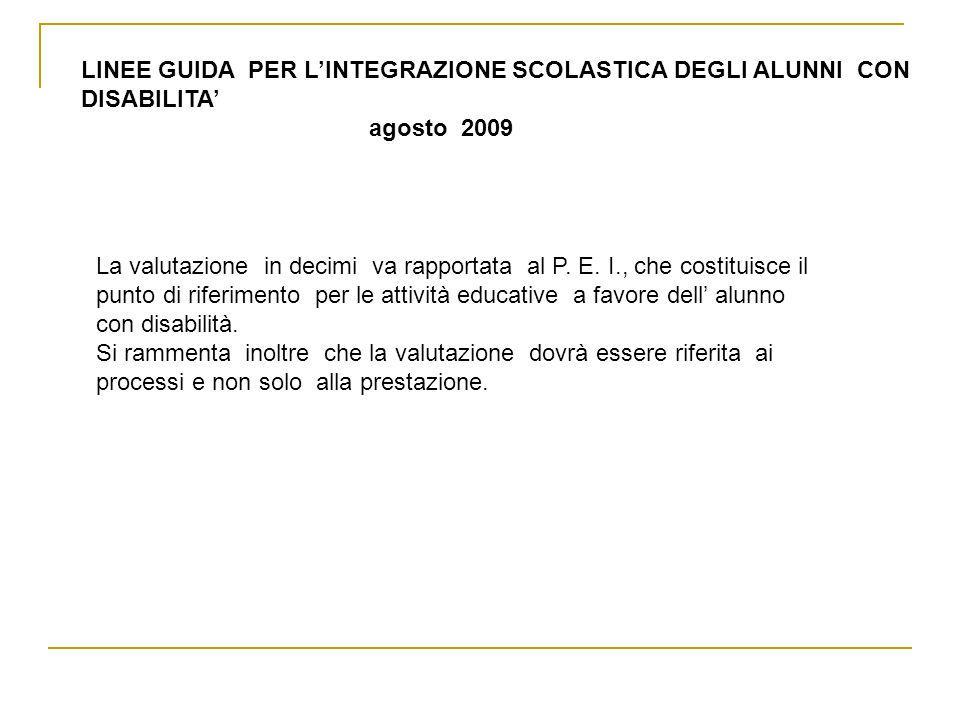 LINEE GUIDA PER LINTEGRAZIONE SCOLASTICA DEGLI ALUNNI CON DISABILITA agosto 2009 La valutazione in decimi va rapportata al P.