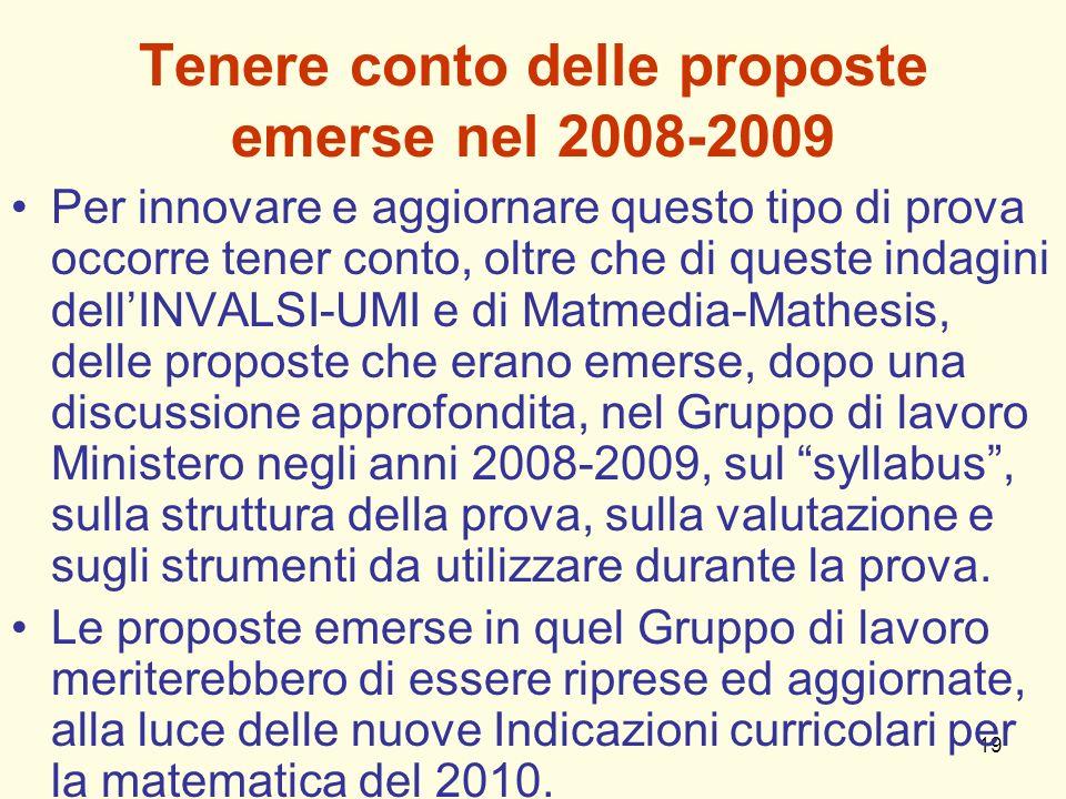 19 Tenere conto delle proposte emerse nel 2008-2009 Per innovare e aggiornare questo tipo di prova occorre tener conto, oltre che di queste indagini d