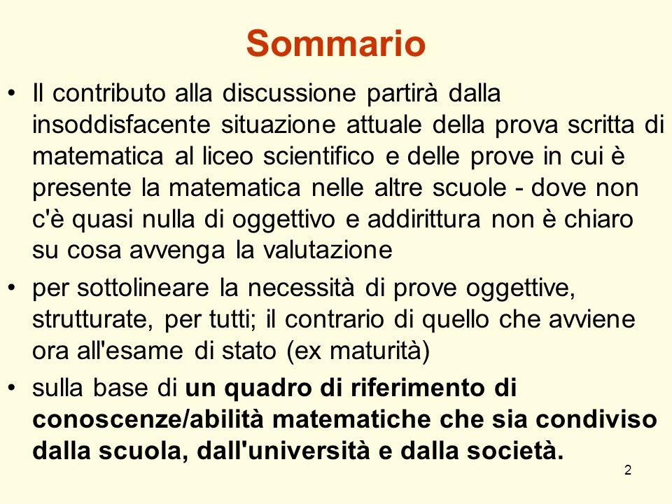 2 Sommario Il contributo alla discussione partirà dalla insoddisfacente situazione attuale della prova scritta di matematica al liceo scientifico e de
