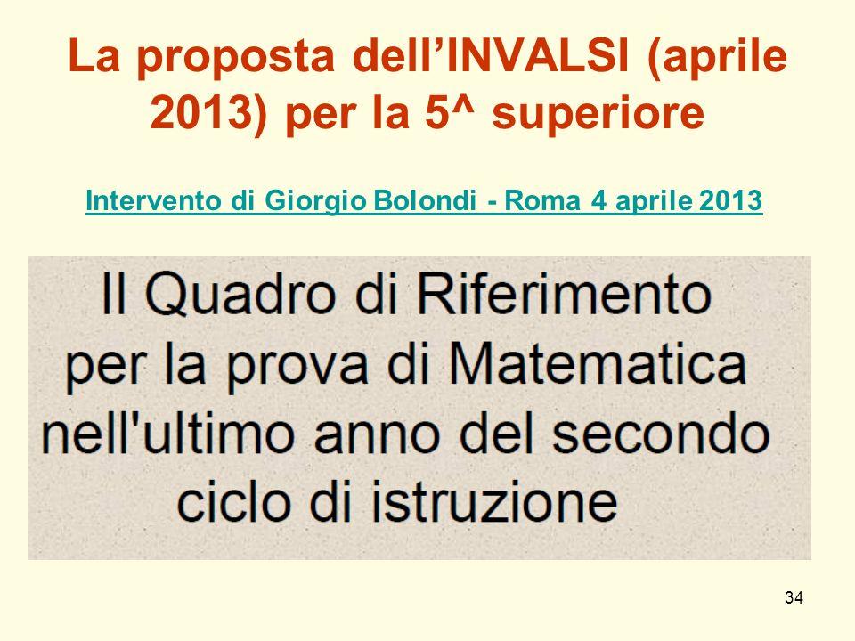 34 La proposta dellINVALSI (aprile 2013) per la 5^ superiore Intervento di Giorgio Bolondi - Roma 4 aprile 2013