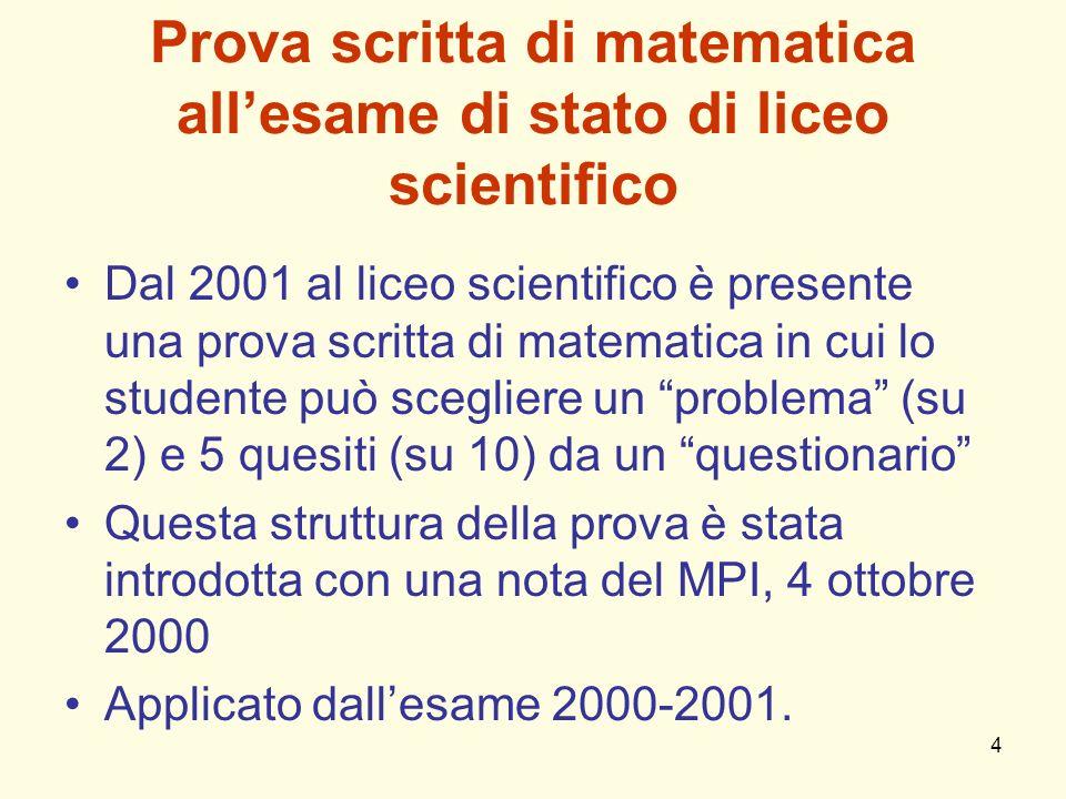 4 Prova scritta di matematica allesame di stato di liceo scientifico Dal 2001 al liceo scientifico è presente una prova scritta di matematica in cui l