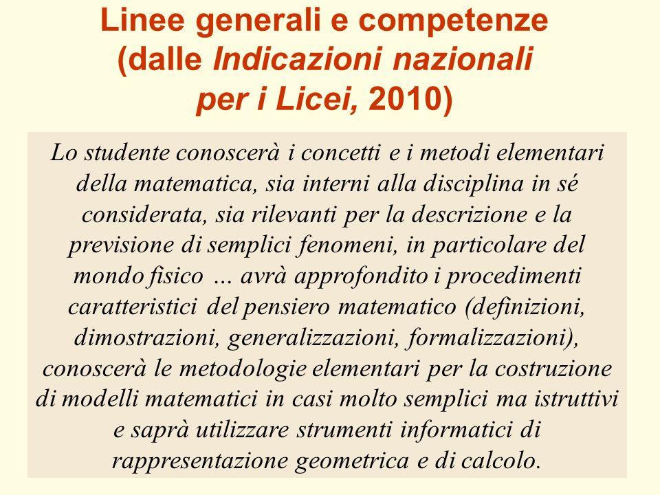 42 Linee generali e competenze (dalle Indicazioni nazionali per i Licei, 2010) Lo studente conoscerà i concetti e i metodi elementari della matematica