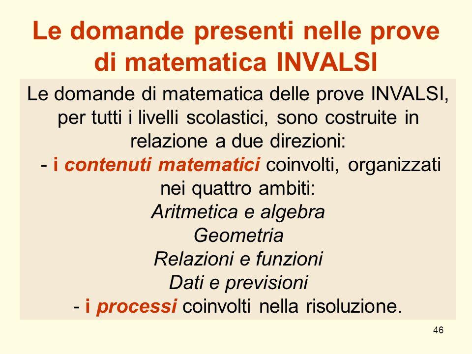 46 Le domande presenti nelle prove di matematica INVALSI Le domande di matematica delle prove INVALSI, per tutti i livelli scolastici, sono costruite