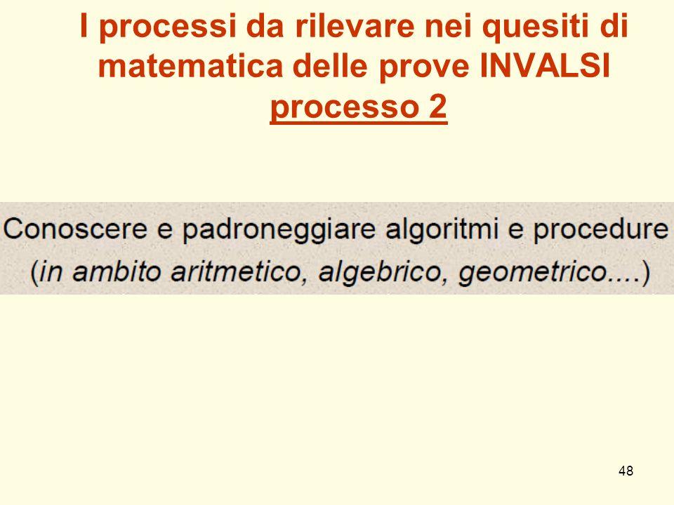 48 I processi da rilevare nei quesiti di matematica delle prove INVALSI processo 2