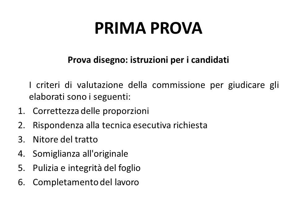 PRIMA PROVA Prova disegno: istruzioni per i candidati I criteri di valutazione della commissione per giudicare gli elaborati sono i seguenti: 1.Corret