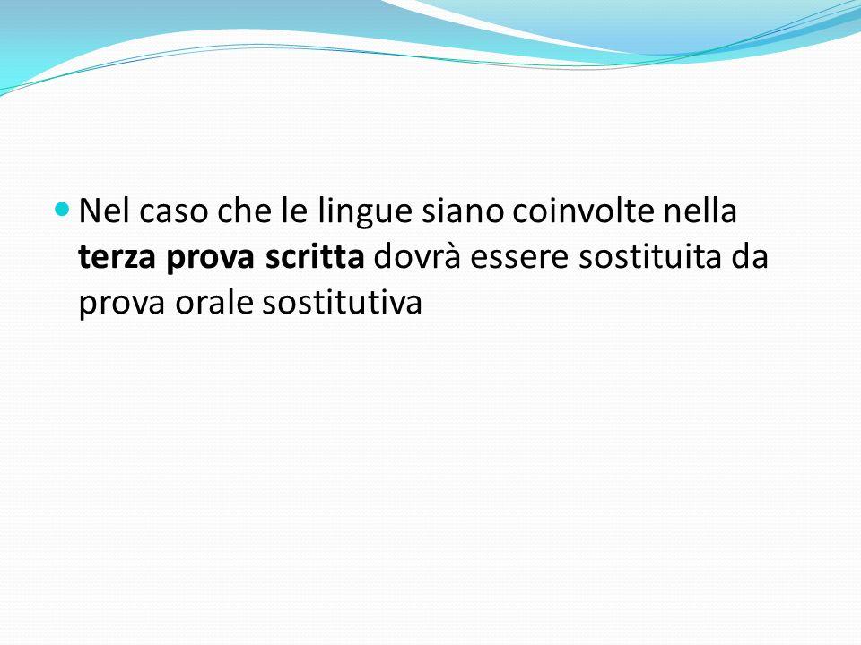 Nel caso che le lingue siano coinvolte nella terza prova scritta dovrà essere sostituita da prova orale sostitutiva
