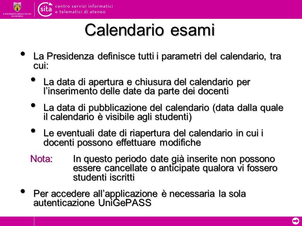 Calendario esami La Presidenza definisce tutti i parametri del calendario, tra cui: La Presidenza definisce tutti i parametri del calendario, tra cui: