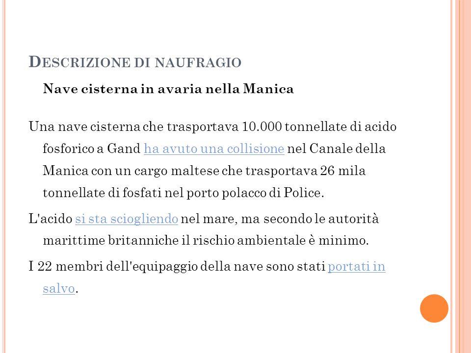 D ESCRIZIONE DI NAUFRAGIO Nave cisterna in avaria nella Manica Una nave cisterna che trasportava 10.000 tonnellate di acido fosforico a Gand ha avuto