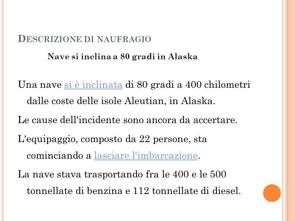 D ESCRIZIONE DI NAUFRAGIO Nave si inclina a 80 gradi in Alaska Una nave si è inclinata di 80 gradi a 400 chilometri dalle coste delle isole Aleutian,