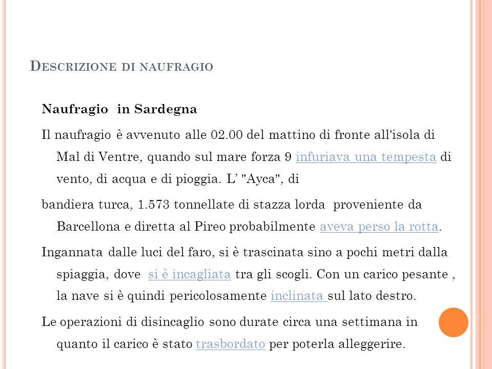 D ESCRIZIONE DI NAUFRAGIO Naufragio in Sardegna Il naufragio è avvenuto alle 02.00 del mattino di fronte all'isola di Mal di Ventre, quando sul mare f