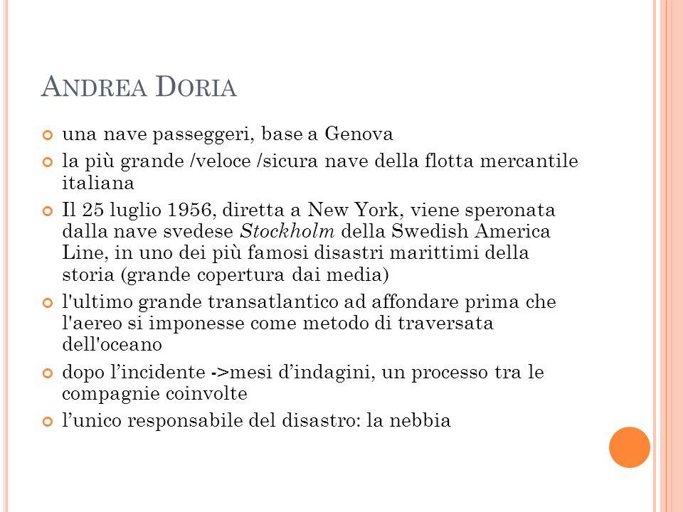 A NDREA D ORIA una nave passeggeri, base a Genova la più grande /veloce /sicura nave della flotta mercantile italiana Il 25 luglio 1956, diretta a New