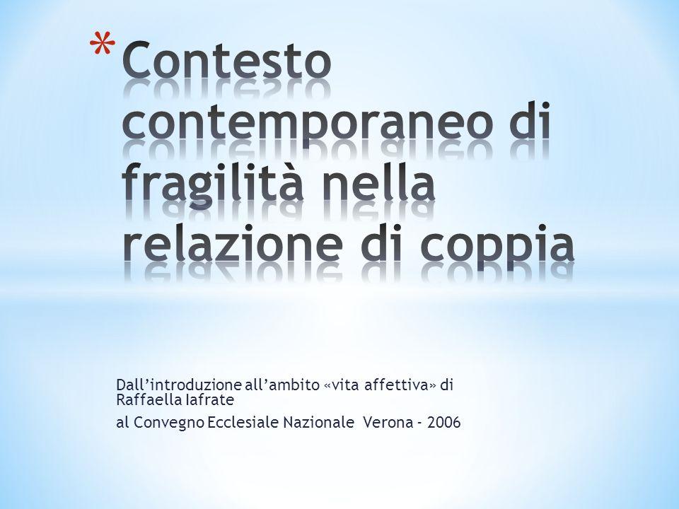 Dallintroduzione allambito «vita affettiva» di Raffaella Iafrate al Convegno Ecclesiale Nazionale Verona - 2006
