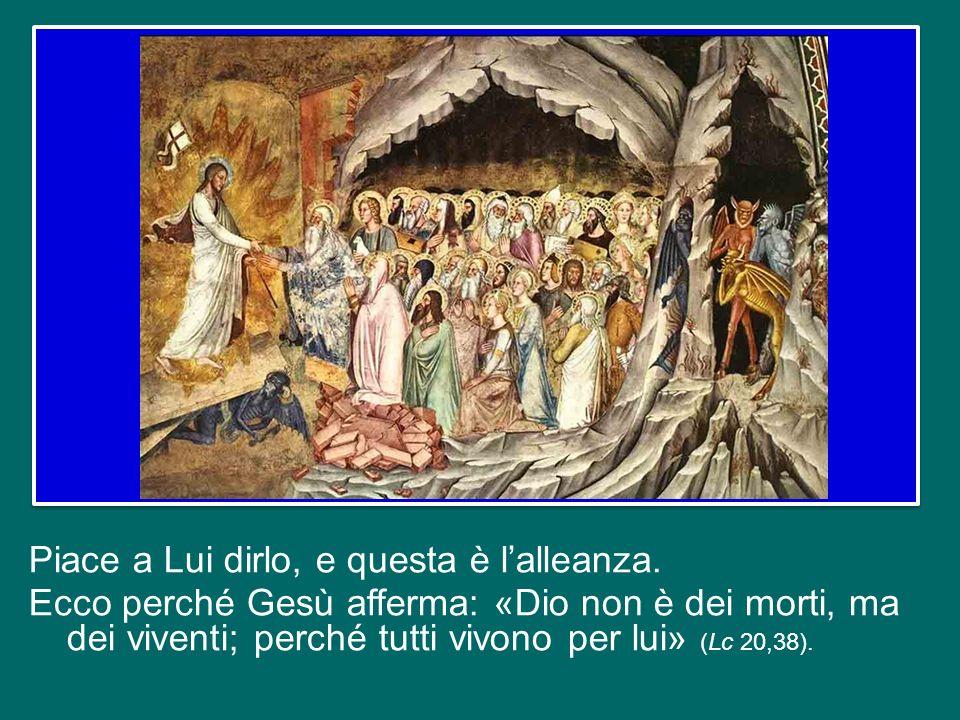 Il nome di Dio è legato ai nomi degli uomini e delle donne con cui Lui si lega, e questo legame è più forte della morte. E noi possiamo dire anche del