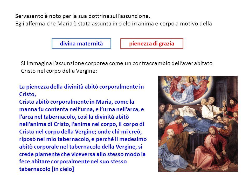 Servasanto è noto per la sua dottrina sullassunzione. Egli afferma che Maria è stata assunta in cielo in anima e corpo a motivo della Si immagina lass