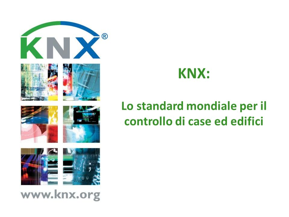 KNX: lo Standard CENELEC EN 50090 – è lunico European Standard for Home and Building Electronic Systems (HBES) basato su KNX.