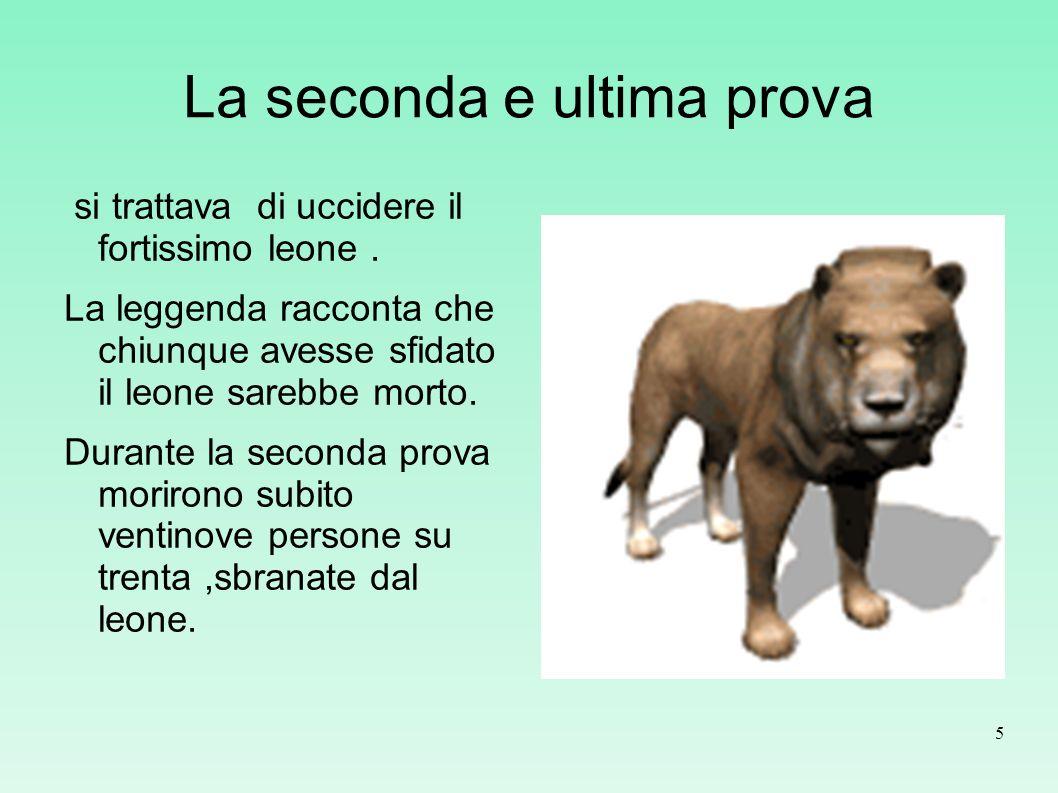 La seconda e ultima prova si trattava di uccidere il fortissimo leone. La leggenda racconta che chiunque avesse sfidato il leone sarebbe morto. Durant