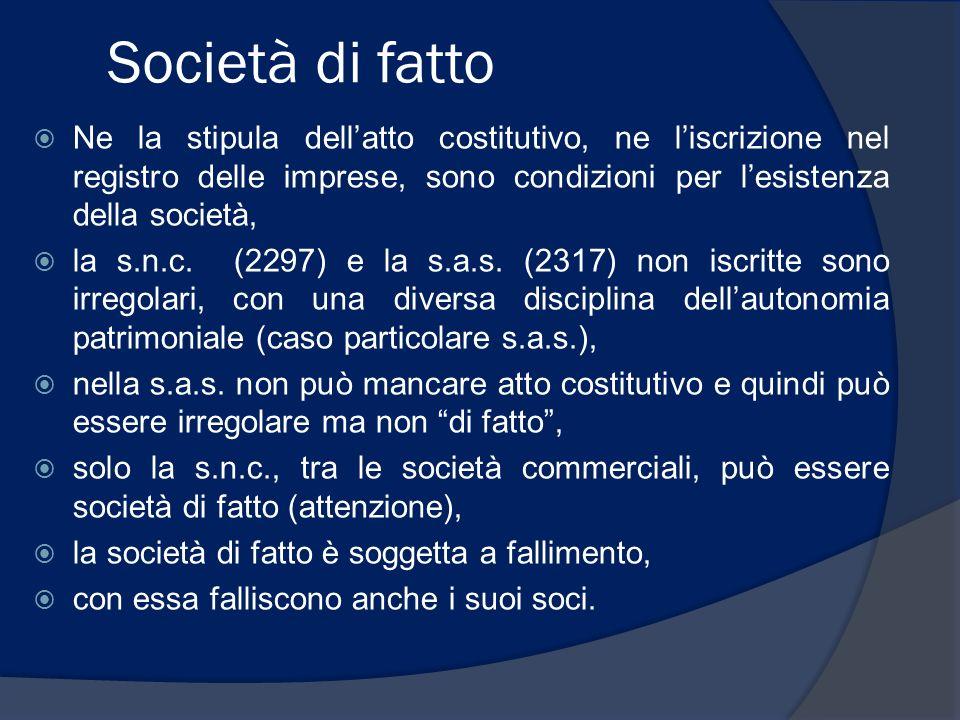 Società di fatto Ne la stipula dellatto costitutivo, ne liscrizione nel registro delle imprese, sono condizioni per lesistenza della società, la s.n.c
