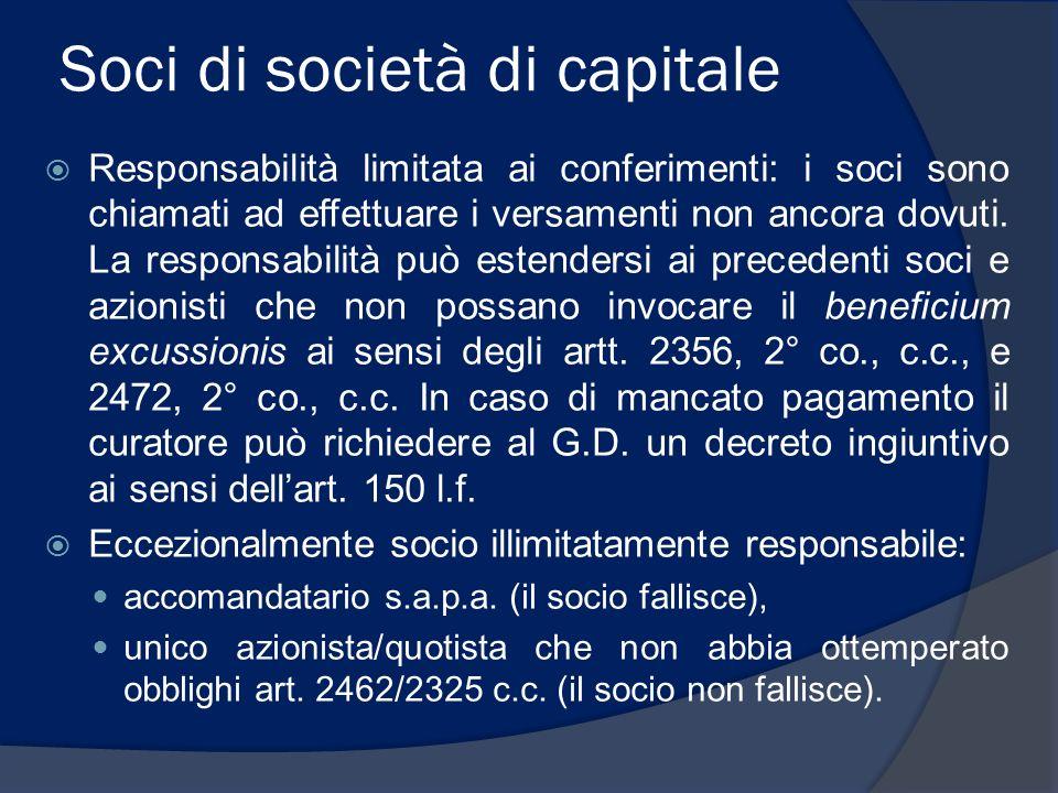 Soci di società di capitale Responsabilità limitata ai conferimenti: i soci sono chiamati ad effettuare i versamenti non ancora dovuti. La responsabil