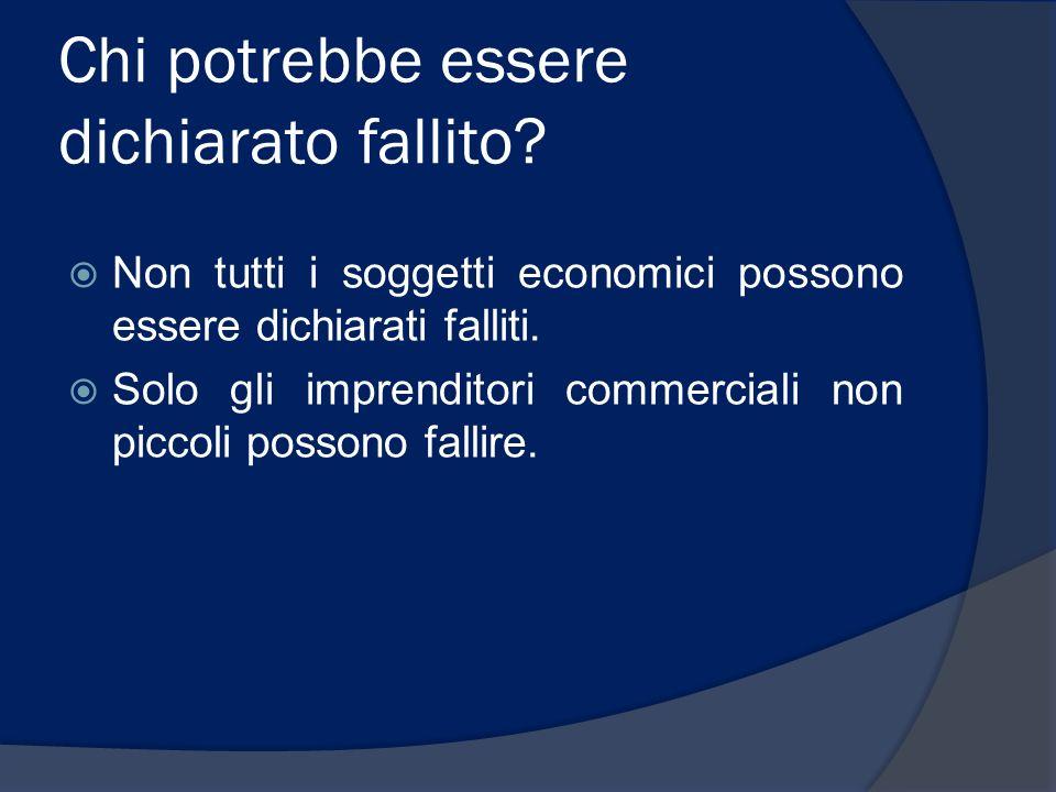 Chi potrebbe essere dichiarato fallito? Non tutti i soggetti economici possono essere dichiarati falliti. Solo gli imprenditori commerciali non piccol