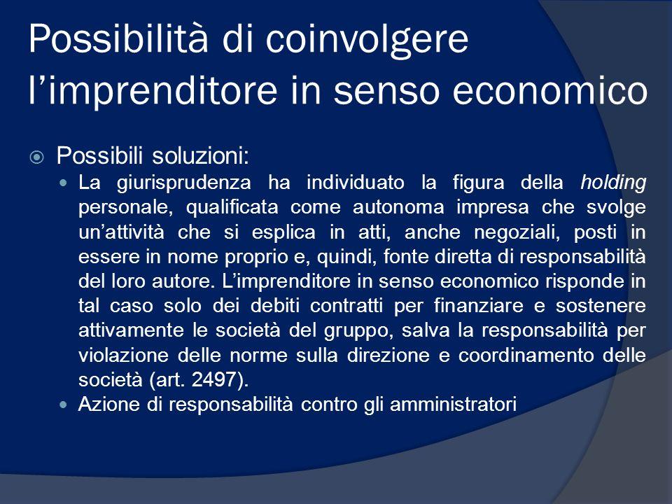 Possibilità di coinvolgere limprenditore in senso economico Possibili soluzioni: La giurisprudenza ha individuato la figura della holding personale, q