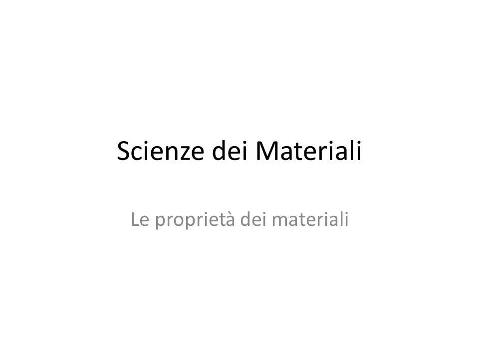 Scienze dei Materiali Le proprietà dei materiali