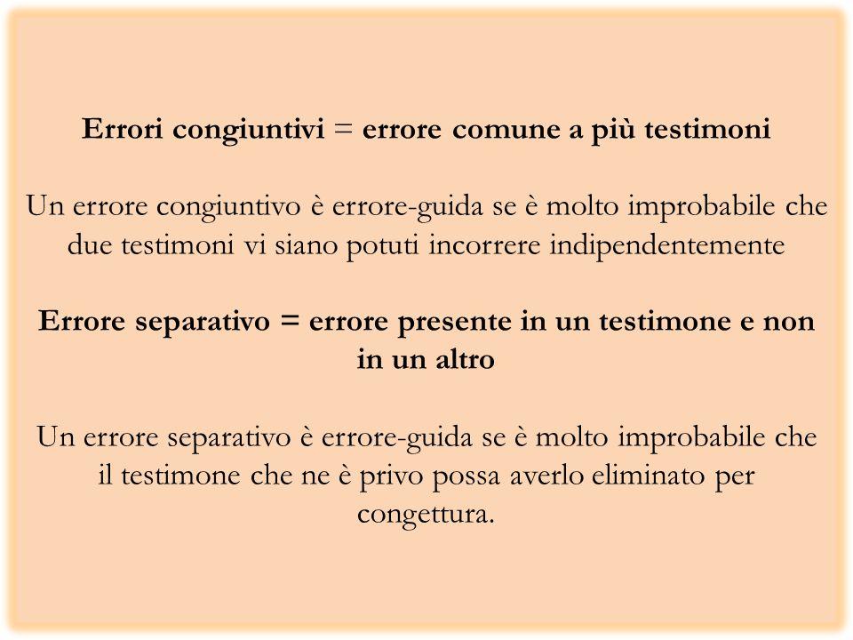 Errori congiuntivi = errore comune a più testimoni Un errore congiuntivo è errore-guida se è molto improbabile che due testimoni vi siano potuti incor