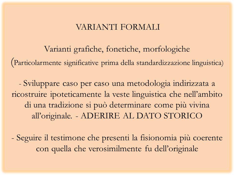 VARIANTI FORMALI Varianti grafiche, fonetiche, morfologiche ( Particolarmente significative prima della standardizzazione linguistica) - Sviluppare ca