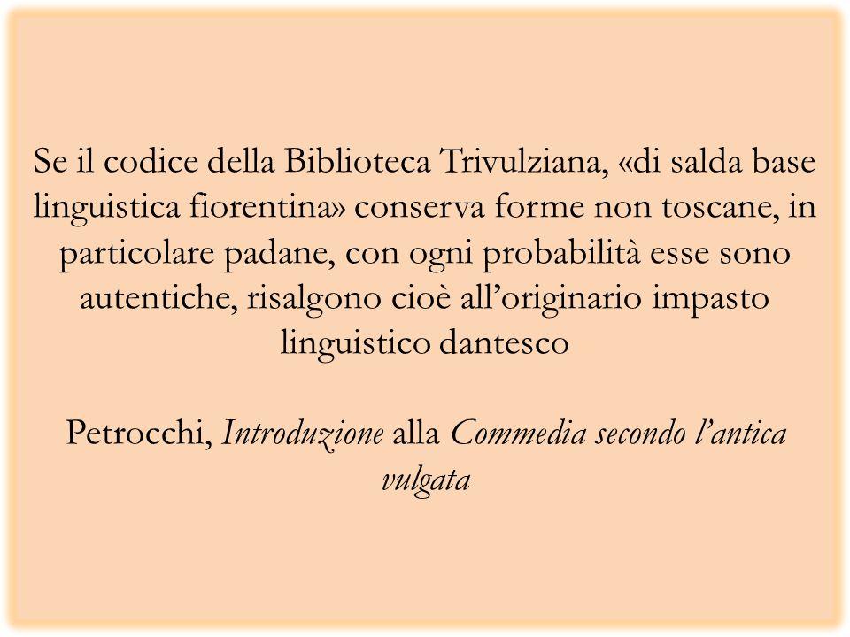 Se il codice della Biblioteca Trivulziana, «di salda base linguistica fiorentina» conserva forme non toscane, in particolare padane, con ogni probabil