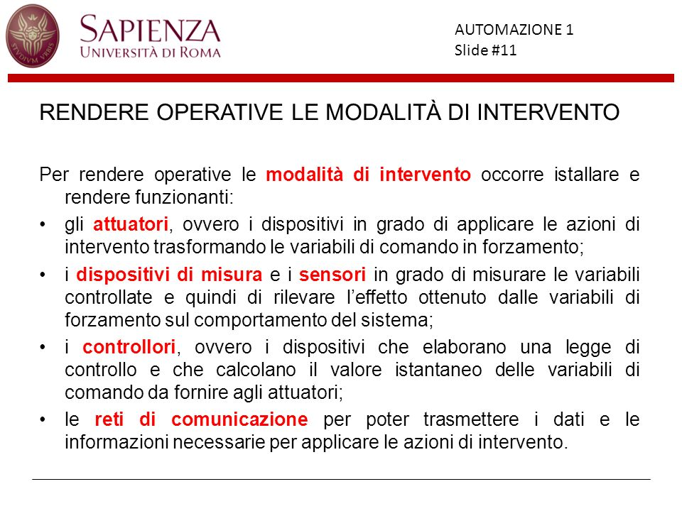 Facoltà di Ingegneria AUTOMAZIONE 1 Slide #11 RENDERE OPERATIVE LE MODALITÀ DI INTERVENTO Per rendere operative le modalità di intervento occorre ista