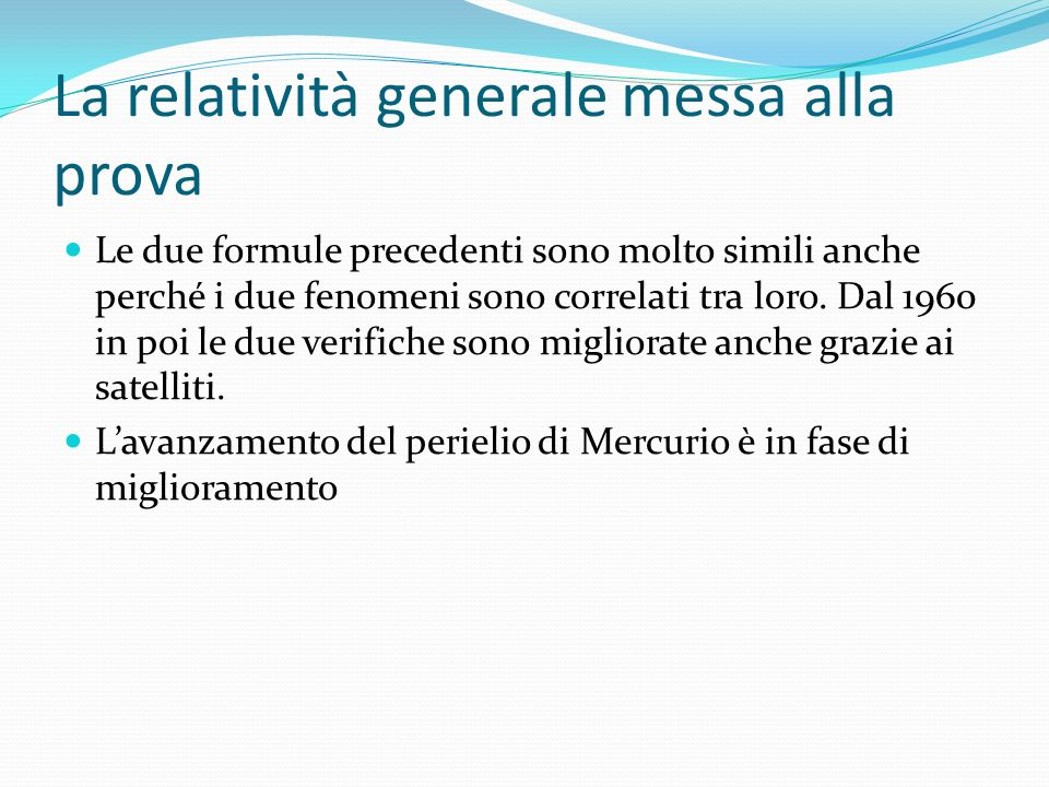 La relatività generale messa alla prova Le due formule precedenti sono molto simili anche perché i due fenomeni sono correlati tra loro. Dal 1960 in p