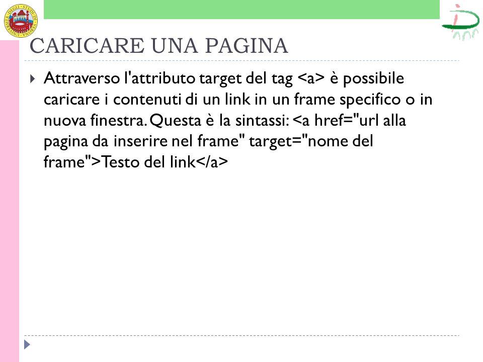 CARICARE UNA PAGINA Attraverso l attributo target del tag è possibile caricare i contenuti di un link in un frame specifico o in nuova finestra.