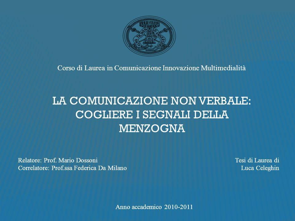 Corso di Laurea in Comunicazione Innovazione Multimedialità LA COMUNICAZIONE NON VERBALE: COGLIERE I SEGNALI DELLA MENZOGNA Relatore: Prof.