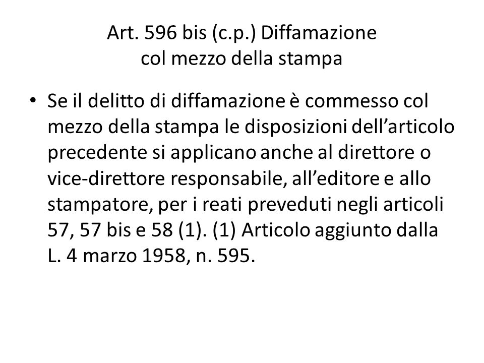 Art. 596 bis (c.p.) Diffamazione col mezzo della stampa Se il delitto di diffamazione è commesso col mezzo della stampa le disposizioni dellarticolo p