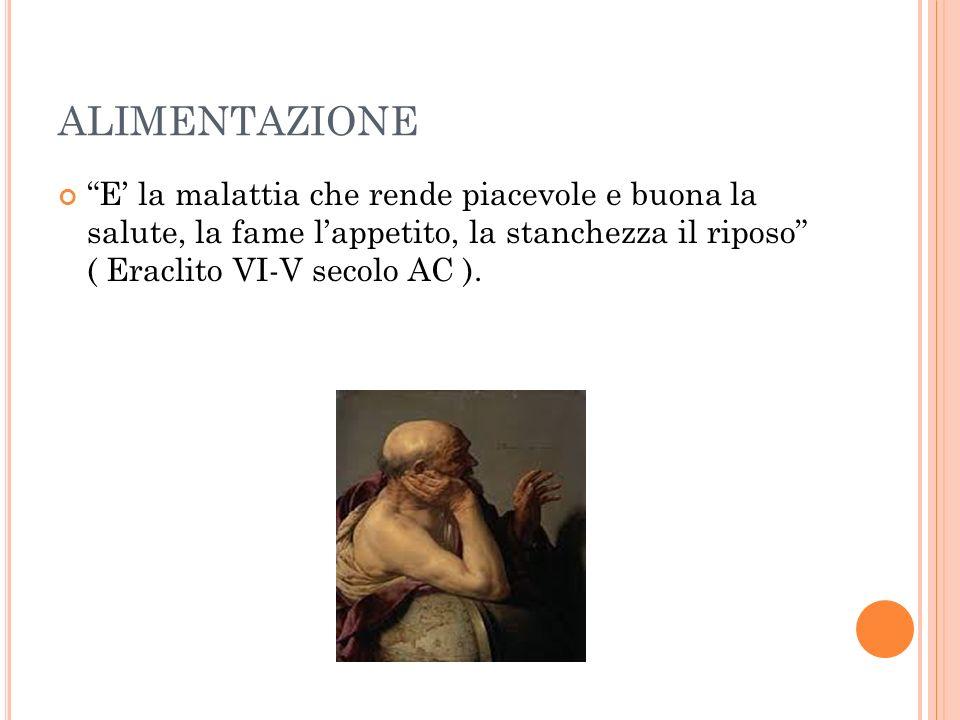 E la malattia che rende piacevole e buona la salute, la fame lappetito, la stanchezza il riposo ( Eraclito VI-V secolo AC ).