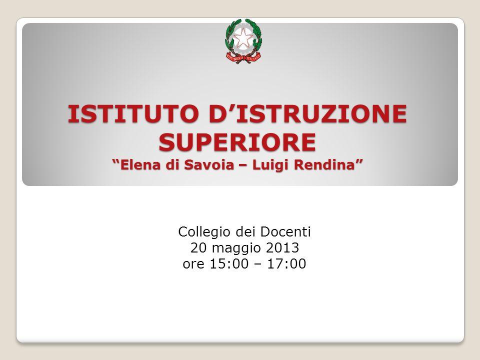 Collegio dei Docenti 20 maggio 2013 ore 15:00 – 17:00 ISTITUTO DISTRUZIONE SUPERIORE Elena di Savoia – Luigi Rendina