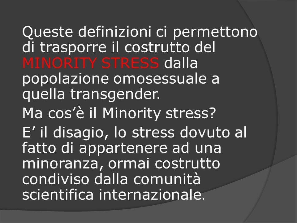 Queste definizioni ci permettono di trasporre il costrutto del MINORITY STRESS dalla popolazione omosessuale a quella transgender. Ma cosè il Minority