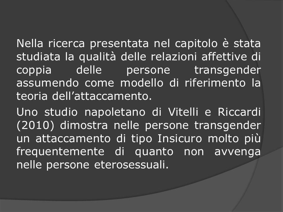 Nella ricerca presentata nel capitolo è stata studiata la qualità delle relazioni affettive di coppia delle persone transgender assumendo come modello